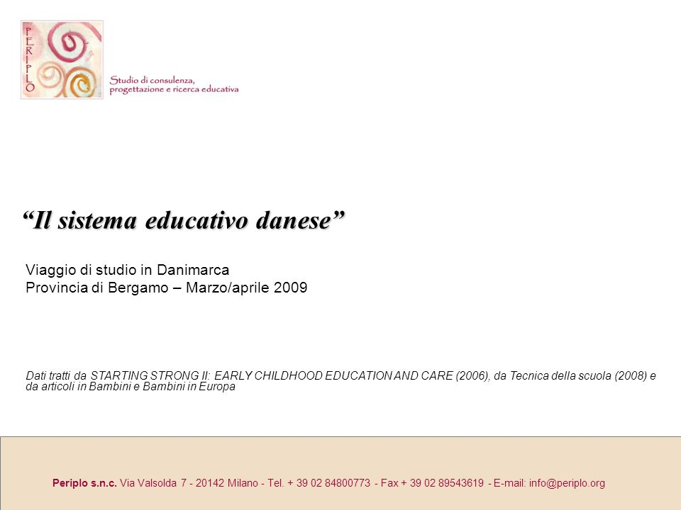 Periplo s.n.c. Via Valsolda 7 - 20142 Milano - Tel. + 39 02 84800773 - Fax + 39 02 89543619 - E-mail: info@periplo.org Il sistema educativo daneseIl s
