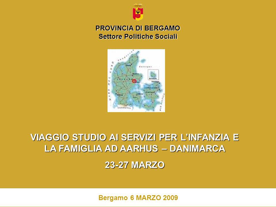 1 VIAGGIO STUDIO AI SERVIZI PER LINFANZIA E LA FAMIGLIA AD AARHUS – DANIMARCA 23-27 MARZO Bergamo 6 MARZO 2009 PROVINCIA DI BERGAMO Settore Politiche