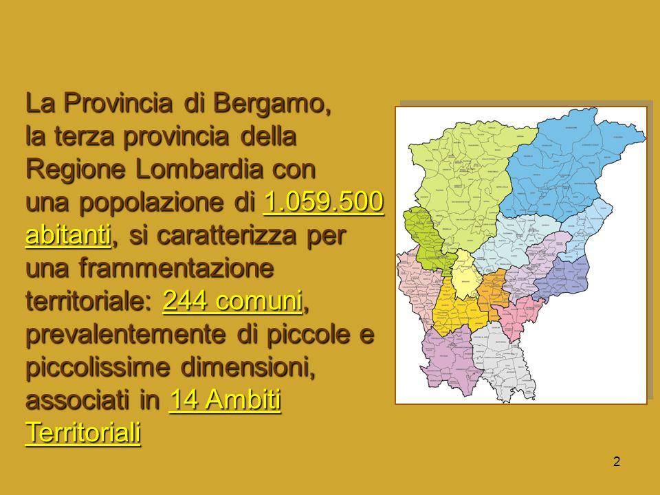 2 La Provincia di Bergamo, la terza provincia della Regione Lombardia con una popolazione di 1.059.500 abitanti, si caratterizza per una frammentazion