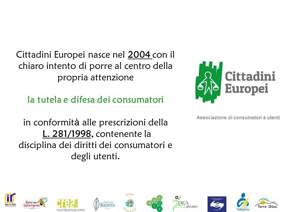 Associazione di consumatori e utenti Cittadini Europei nasce nel 2004 con il chiaro intento di porre al centro della propria attenzione la tutela e difesa dei consumatori in conformit à alle prescrizioni della L.