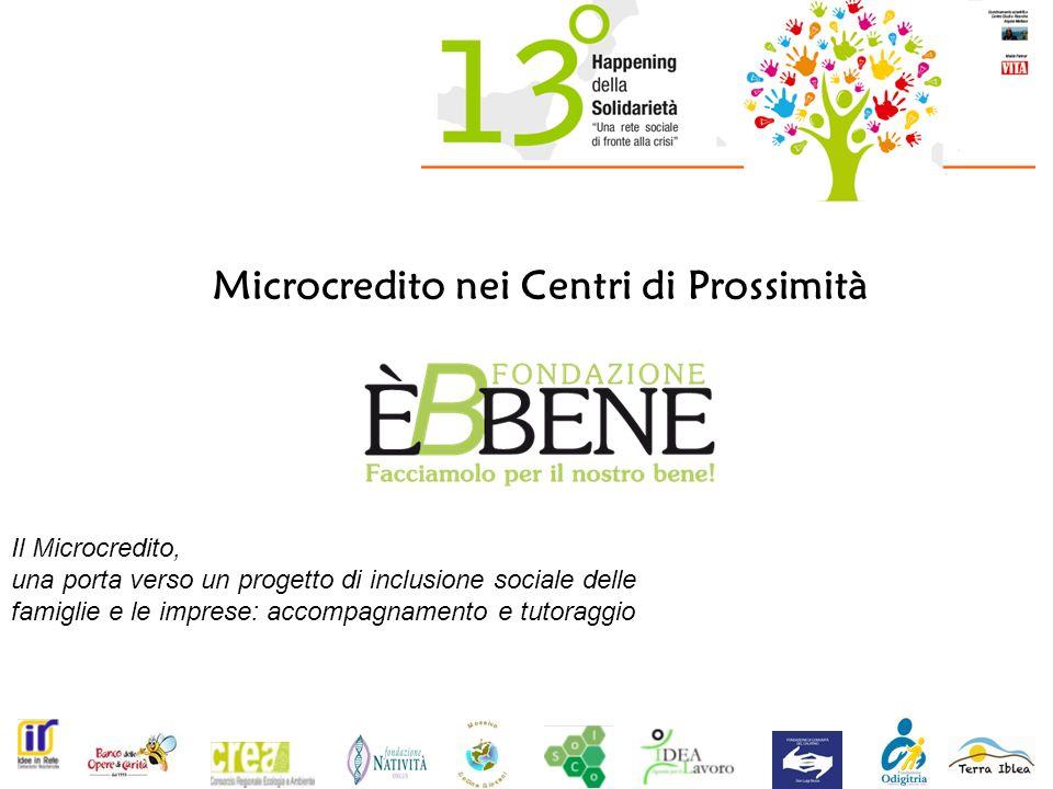 Microcredito nei Centri di Prossimità Il Microcredito, una porta verso un progetto di inclusione sociale delle famiglie e le imprese: accompagnamento e tutoraggio