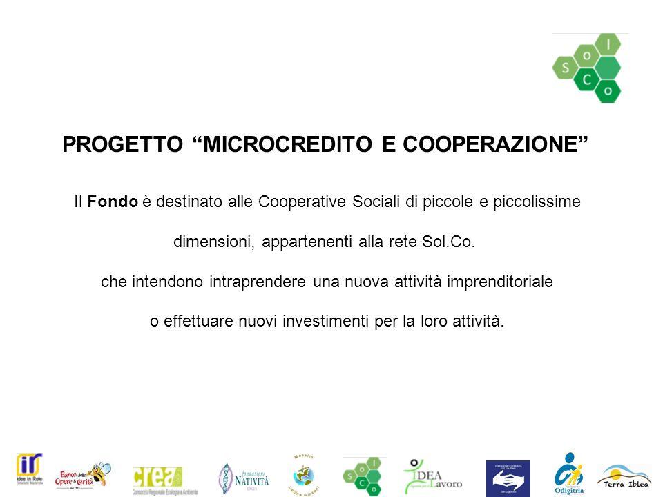 PROGETTO MICROCREDITO E COOPERAZIONE Il Fondo è destinato alle Cooperative Sociali di piccole e piccolissime dimensioni, appartenenti alla rete Sol.Co.