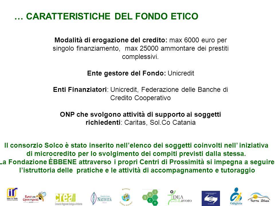 … CARATTERISTICHE DEL FONDO ETICO Modalità di erogazione del credito: max 6000 euro per singolo finanziamento, max 25000 ammontare dei prestiti complessivi.