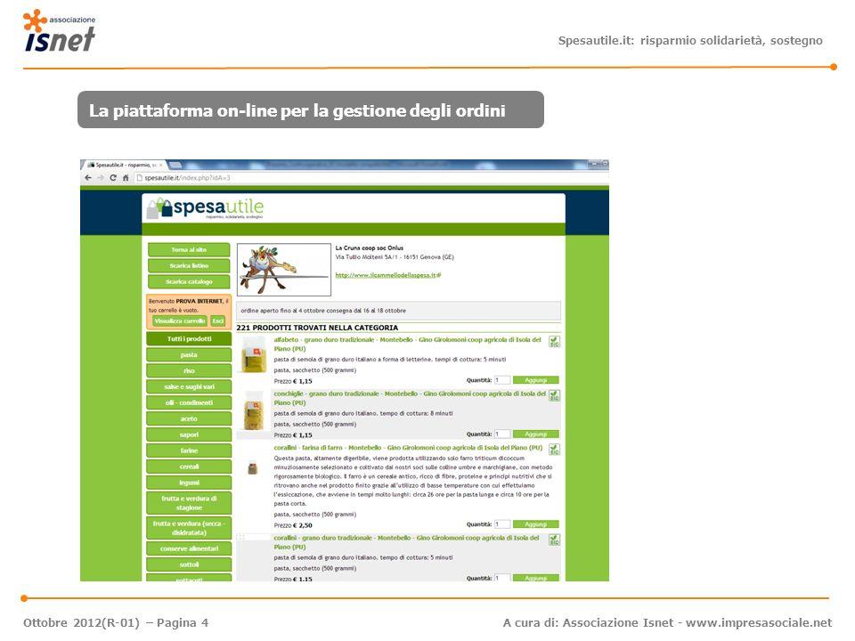 Spesautile.it: risparmio solidarietà, sostegno A cura di: Associazione Isnet - www.impresasociale.net Ottobre 2012(R-01) – Pagina 4 La piattaforma on-line per la gestione degli ordini
