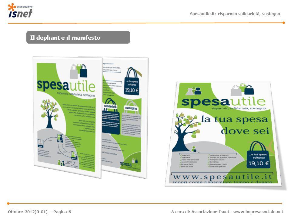 Spesautile.it: risparmio solidarietà, sostegno A cura di: Associazione Isnet - www.impresasociale.net Ottobre 2012(R-01) – Pagina 6 Il depliant e il manifesto