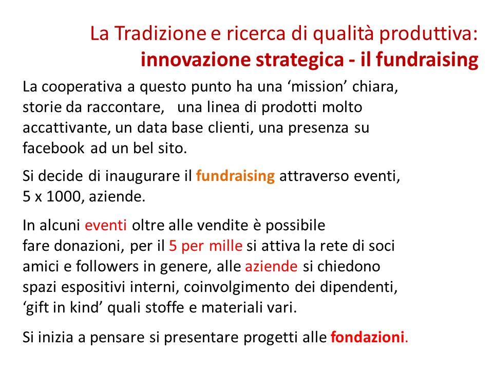 La Tradizione e ricerca di qualità produttiva: innovazione strategica - il fundraising La cooperativa a questo punto ha una mission chiara, storie da raccontare, una linea di prodotti molto accattivante, un data base clienti, una presenza su facebook ad un bel sito.