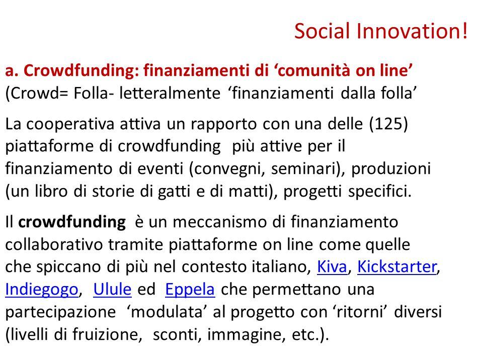 a. Crowdfunding: finanziamenti di comunità on line (Crowd= Folla- letteralmente finanziamenti dalla folla La cooperativa attiva un rapporto con una de