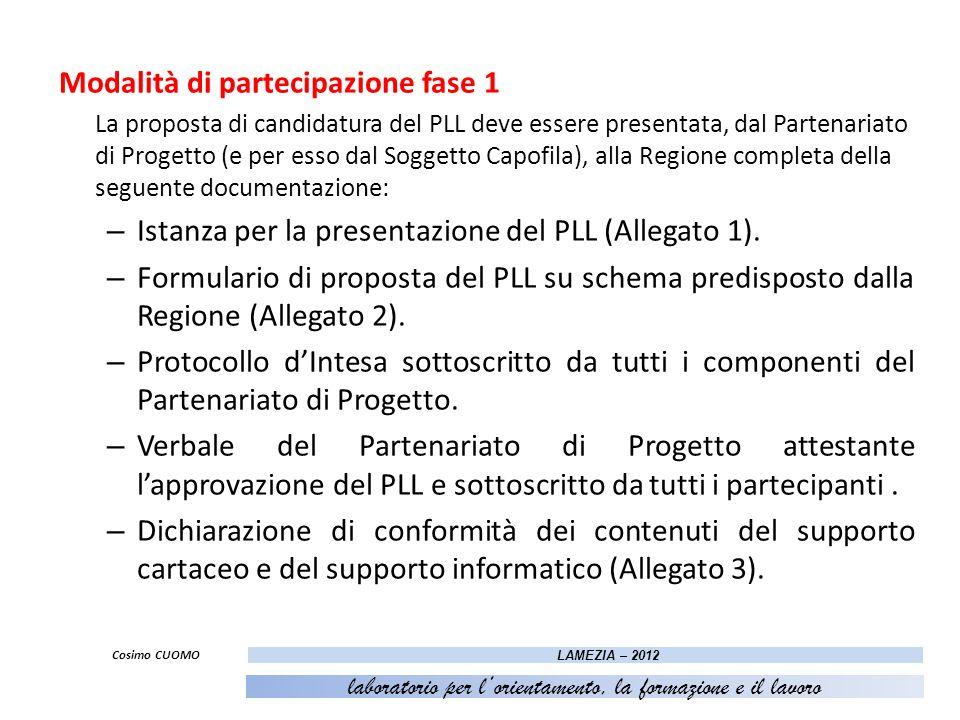 Modalità di partecipazione fase 1 La proposta di candidatura del PLL deve essere presentata, dal Partenariato di Progetto (e per esso dal Soggetto Cap