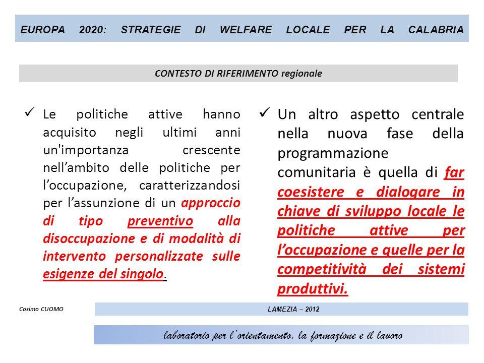 EUROPA 2020: STRATEGIE DI WELFARE LOCALE PER LA CALABRIA Le politiche attive hanno acquisito negli ultimi anni un'importanza crescente nellambito dell