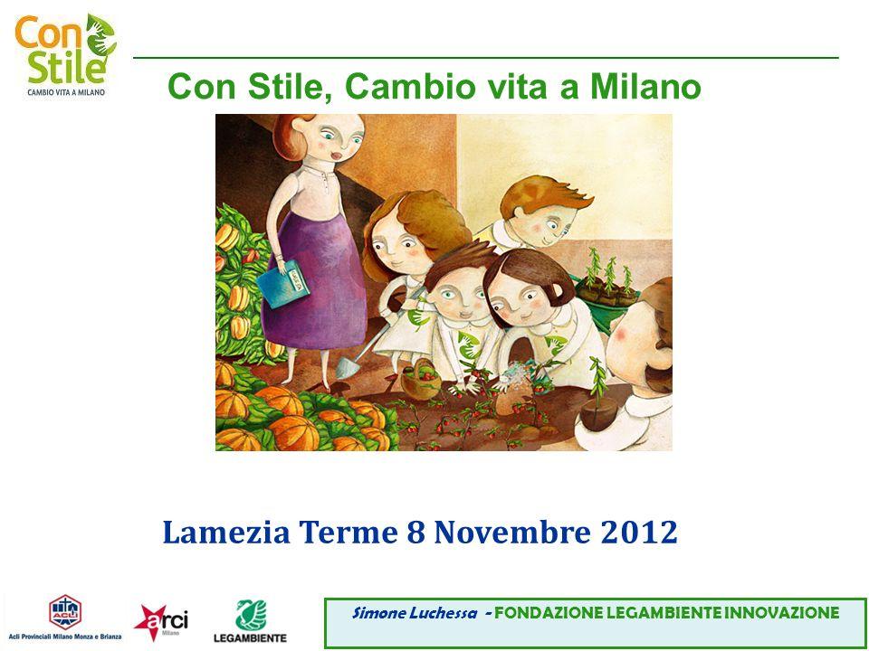 ___________________________________________________________________________ Con Stile, Cambio vita a Milano Lamezia Terme 8 Novembre 2012 Simone Luchessa - FONDAZIONE LEGAMBIENTE INNOVAZIONE