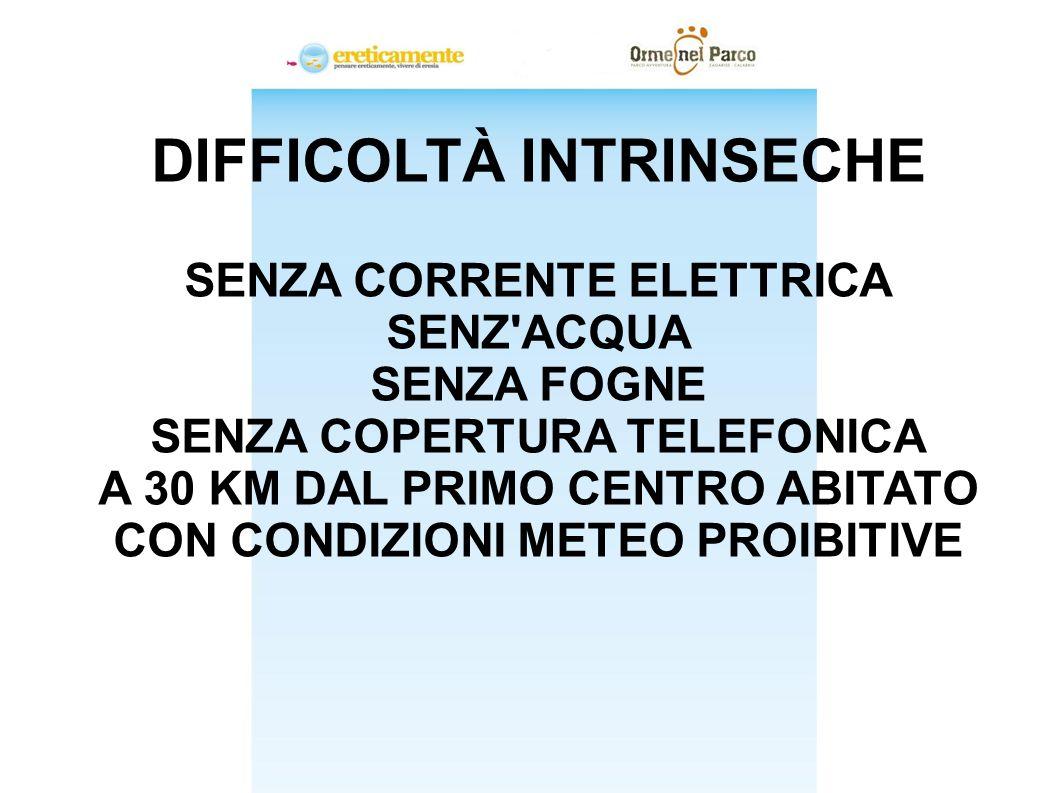 DIFFICOLTÀ INTRINSECHE SENZA CORRENTE ELETTRICA SENZ ACQUA SENZA FOGNE SENZA COPERTURA TELEFONICA A 30 KM DAL PRIMO CENTRO ABITATO CON CONDIZIONI METEO PROIBITIVE