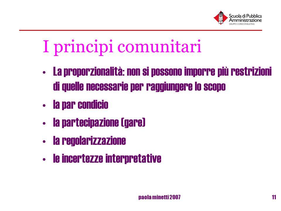 paola minetti 200711 I principi comunitari La proporzionalità: non si possono imporre più restrizioni di quelle necessarie per raggiungere lo scopo la
