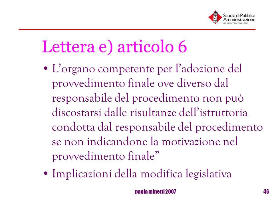 paola minetti 200746 Lettera e) articolo 6 Lorgano competente per ladozione del provvedimento finale ove diverso dal responsabile del procedimento non