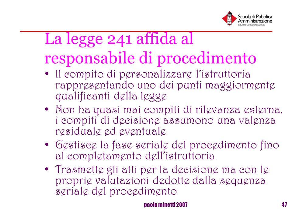 paola minetti 200747 La legge 241 affida al responsabile di procedimento Il compito di personalizzare listruttoria rappresentando uno dei punti maggio