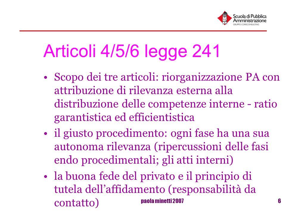paola minetti 20076 Articoli 4/5/6 legge 241 Scopo dei tre articoli: riorganizzazione PA con attribuzione di rilevanza esterna alla distribuzione dell