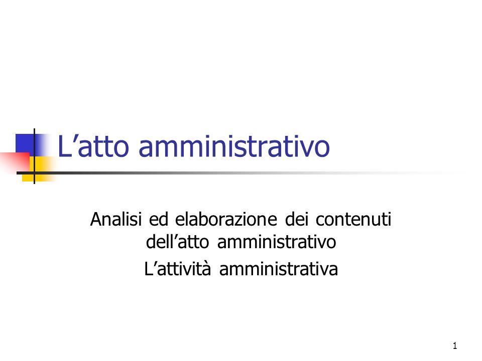 1 Latto amministrativo Analisi ed elaborazione dei contenuti dellatto amministrativo Lattività amministrativa