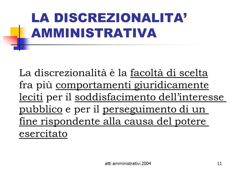 atti amministrativi 200411 LA DISCREZIONALITA AMMINISTRATIVA La discrezionalità è la facoltà di scelta fra più comportamenti giuridicamente leciti per