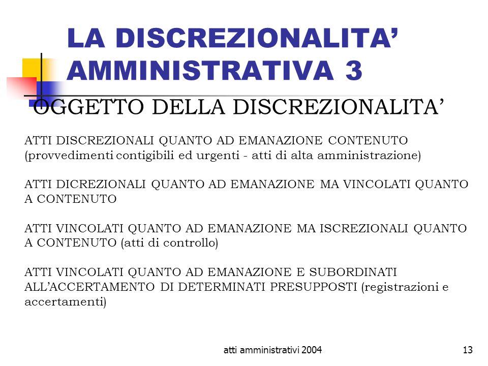 atti amministrativi 200413 LA DISCREZIONALITA AMMINISTRATIVA 3 OGGETTO DELLA DISCREZIONALITA ATTI DISCREZIONALI QUANTO AD EMANAZIONE CONTENUTO (provve