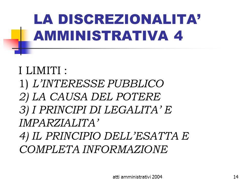 atti amministrativi 200414 LA DISCREZIONALITA AMMINISTRATIVA 4 I LIMITI : 1) LINTERESSE PUBBLICO 2) LA CAUSA DEL POTERE 3) I PRINCIPI DI LEGALITA E IM