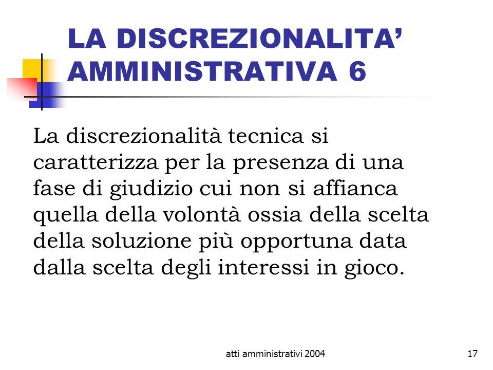 atti amministrativi 200417 LA DISCREZIONALITA AMMINISTRATIVA 6 La discrezionalità tecnica si caratterizza per la presenza di una fase di giudizio cui