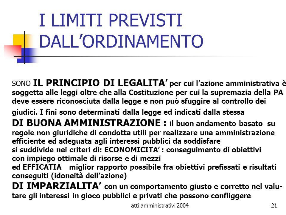 atti amministrativi 200421 I LIMITI PREVISTI DALLORDINAMENTO SONO IL PRINCIPIO DI LEGALITA per cui lazione amministrativa è soggetta alle leggi oltre
