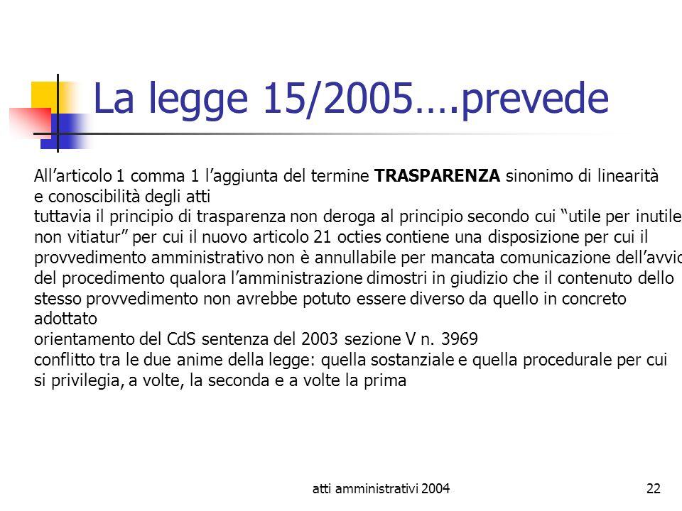 atti amministrativi 200422 La legge 15/2005….prevede Allarticolo 1 comma 1 laggiunta del termine TRASPARENZA sinonimo di linearità e conoscibilità deg