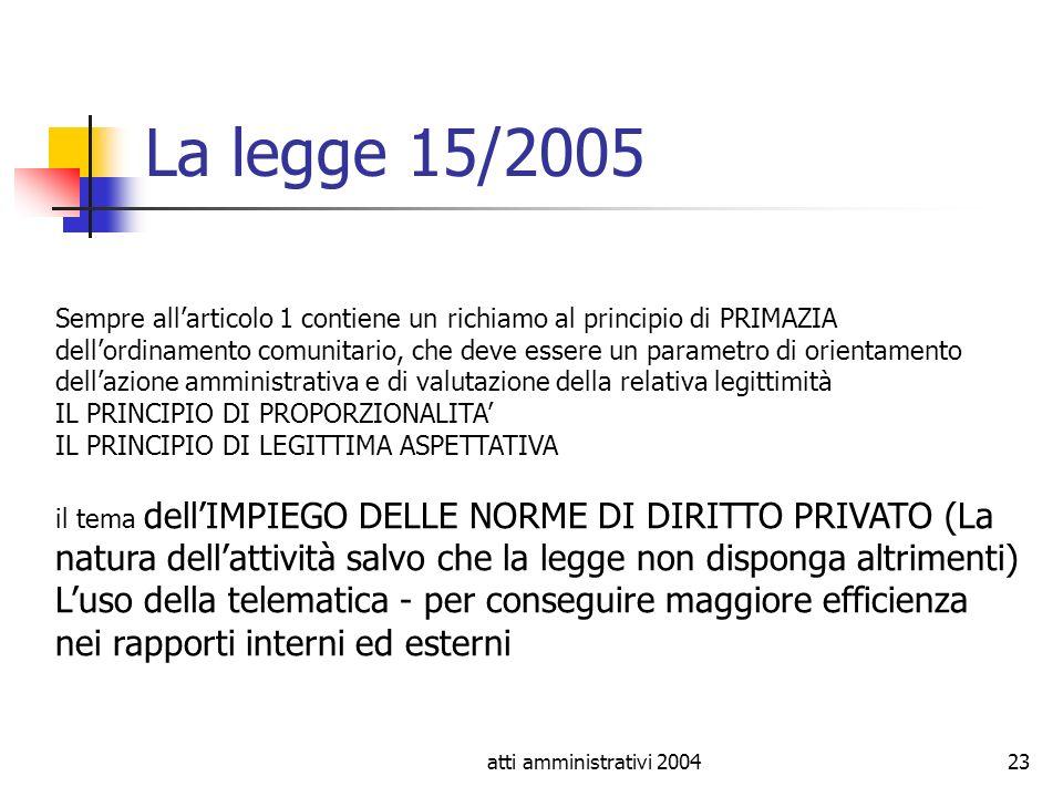 atti amministrativi 200423 La legge 15/2005 Sempre allarticolo 1 contiene un richiamo al principio di PRIMAZIA dellordinamento comunitario, che deve e