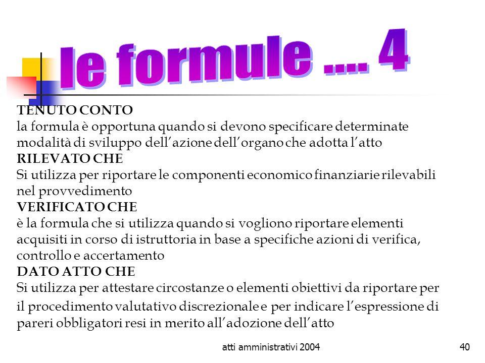 atti amministrativi 200440 TENUTO CONTO la formula è opportuna quando si devono specificare determinate modalità di sviluppo dellazione dellorgano che