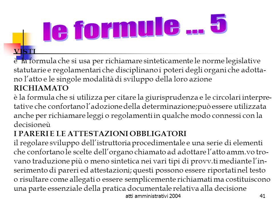 atti amministrativi 200441 VISTI è la formula che si usa per richiamare sinteticamente le norme legislative statutarie e regolamentari che disciplinan