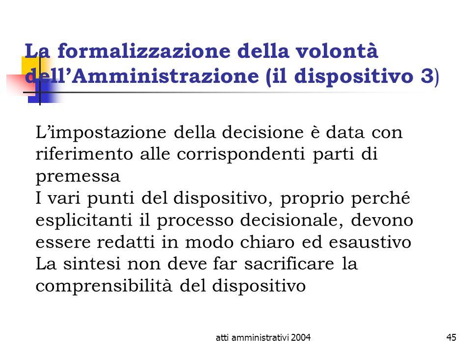 atti amministrativi 200445 La formalizzazione della volontà dellAmministrazione (il dispositivo 3 ) Limpostazione della decisione è data con riferimen