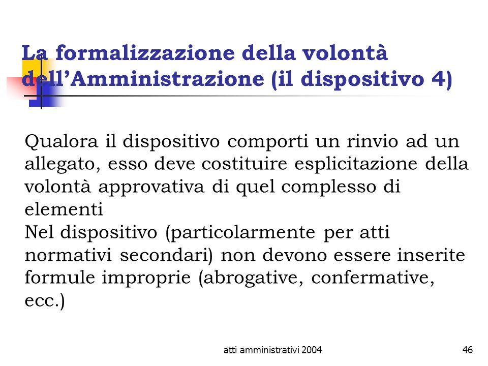 atti amministrativi 200446 La formalizzazione della volontà dellAmministrazione (il dispositivo 4) Qualora il dispositivo comporti un rinvio ad un all