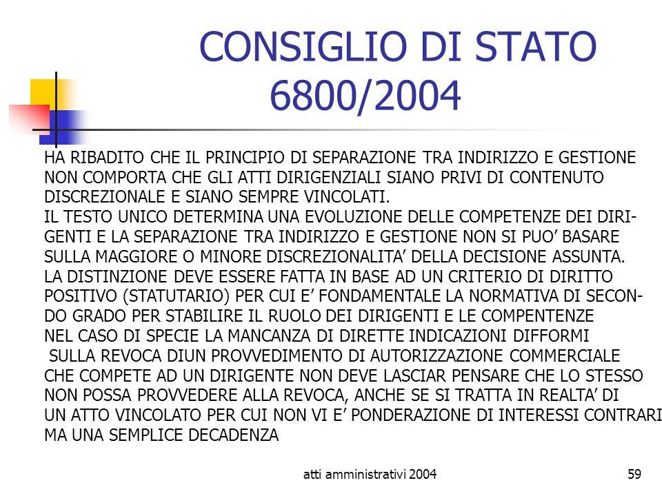 atti amministrativi 200459 CONSIGLIO DI STATO 6800/2004 HA RIBADITO CHE IL PRINCIPIO DI SEPARAZIONE TRA INDIRIZZO E GESTIONE NON COMPORTA CHE GLI ATTI