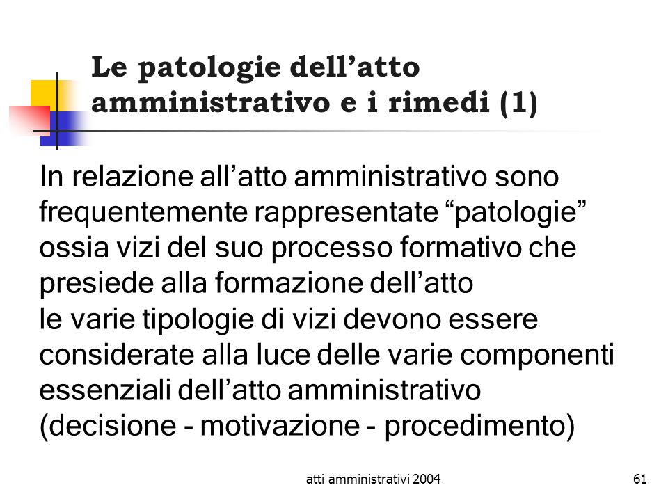 atti amministrativi 200461 Le patologie dellatto amministrativo e i rimedi (1) In relazione allatto amministrativo sono frequentemente rappresentate p