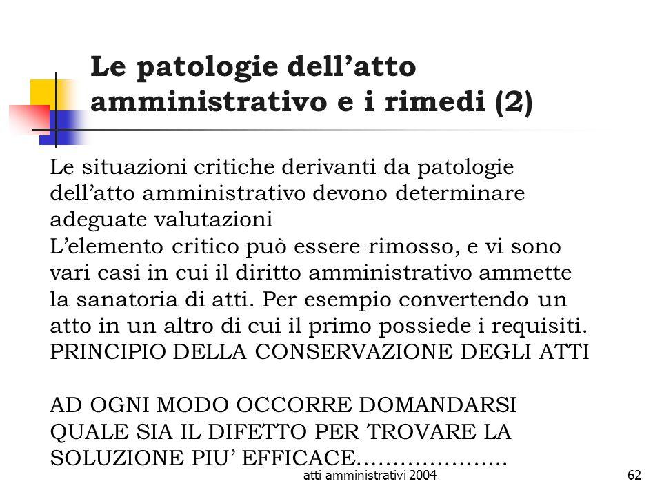 atti amministrativi 200462 Le patologie dellatto amministrativo e i rimedi (2) Le situazioni critiche derivanti da patologie dellatto amministrativo d