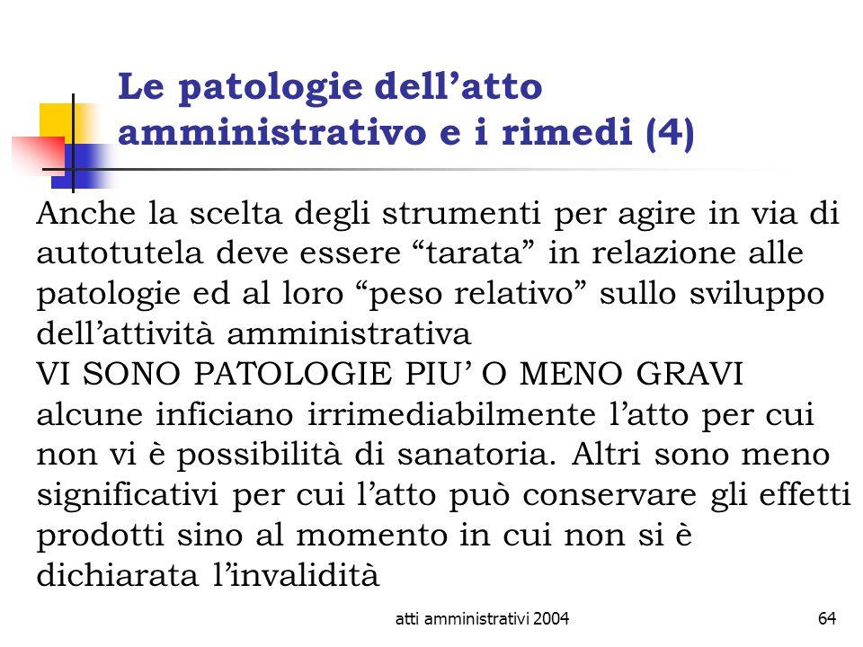atti amministrativi 200464 Le patologie dellatto amministrativo e i rimedi (4) Anche la scelta degli strumenti per agire in via di autotutela deve ess