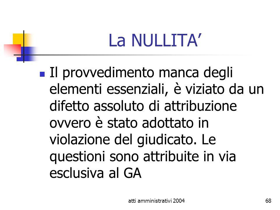 atti amministrativi 200468 La NULLITA Il provvedimento manca degli elementi essenziali, è viziato da un difetto assoluto di attribuzione ovvero è stat