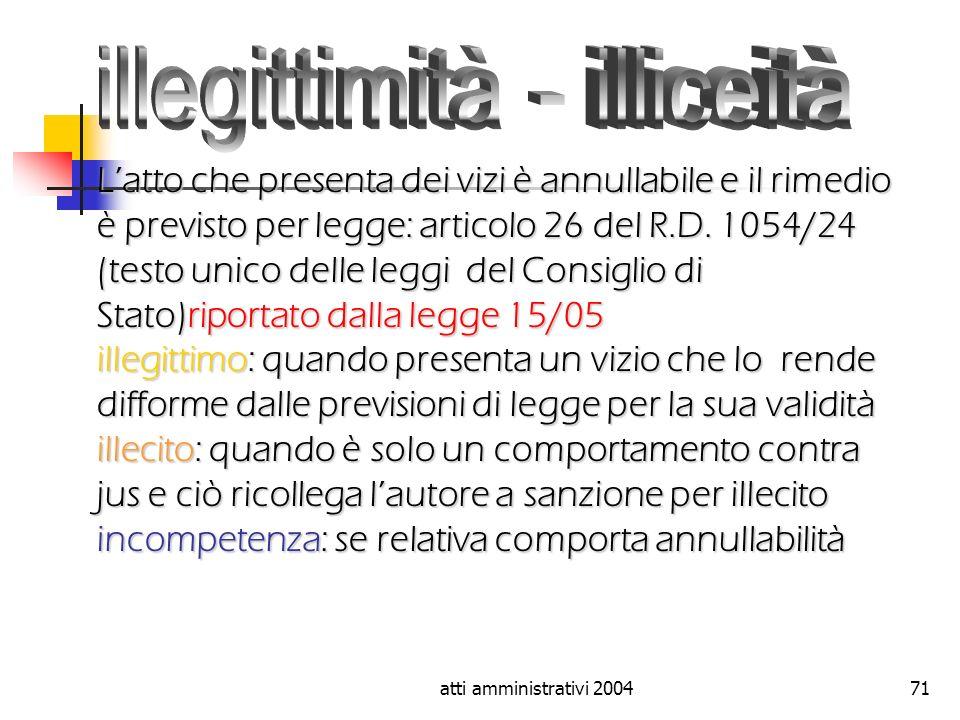 atti amministrativi 200471 Latto che presenta dei vizi è annullabile e il rimedio è previsto per legge: articolo 26 del R.D. 1054/24 (testo unico dell
