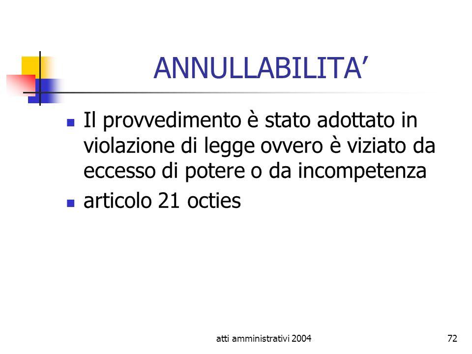 atti amministrativi 200472 ANNULLABILITA Il provvedimento è stato adottato in violazione di legge ovvero è viziato da eccesso di potere o da incompete