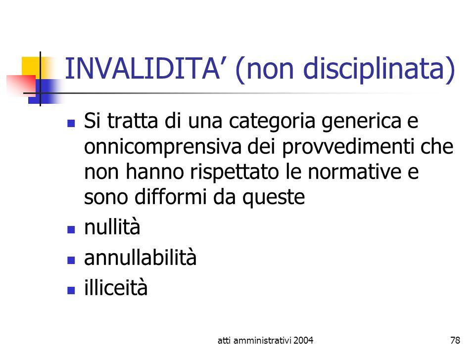 atti amministrativi 200478 INVALIDITA (non disciplinata) Si tratta di una categoria generica e onnicomprensiva dei provvedimenti che non hanno rispett