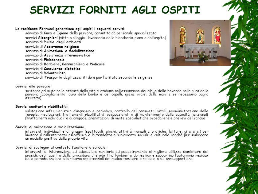 SERVIZI FORNITI AGLI OSPITI La residenza Ferrucci garantisce agli ospiti i seguenti servizi: servizio di Cura e Igiene della persona, garantito da per
