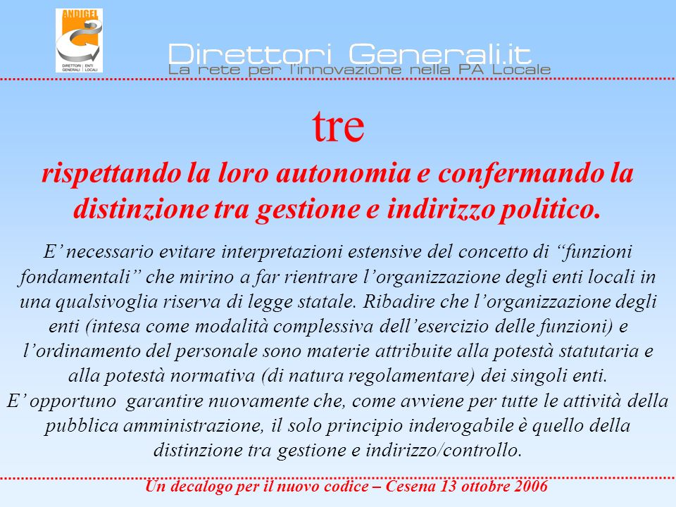 Un decalogo per il nuovo codice – Cesena 13 ottobre 2006 tre rispettando la loro autonomia e confermando la distinzione tra gestione e indirizzo politico.