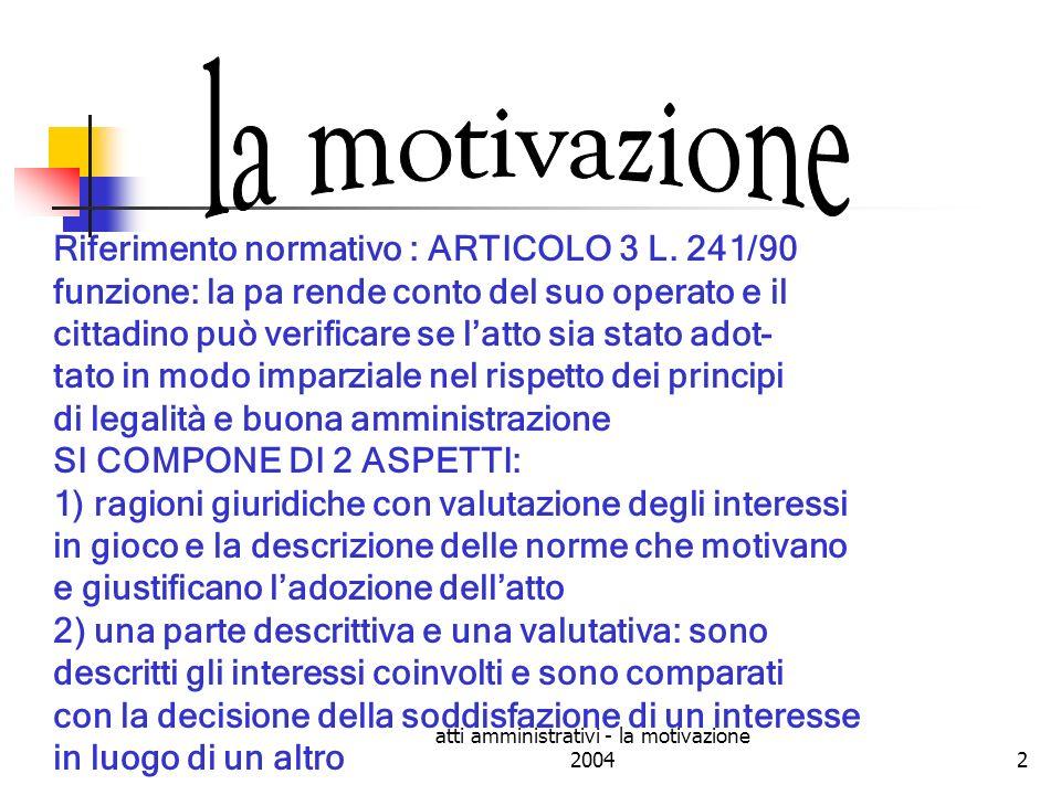atti amministrativi - la motivazione 20043 La motivazione dellatto amministrativo (1) La decisione dellAmministrazione deve essere spiegata nellatto.