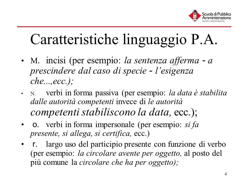 4 Caratteristiche linguaggio P.A. M.incisi (per esempio: la sentenza afferma - a prescindere dal caso di specie - lesigenza che...,ecc.); N. verbi in