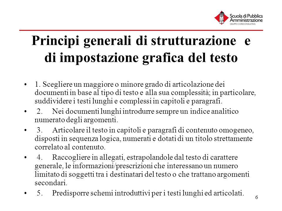 6 Principi generali di strutturazione e di impostazione grafica del testo 1. Scegliere un maggiore o minore grado di articolazione dei documenti in ba