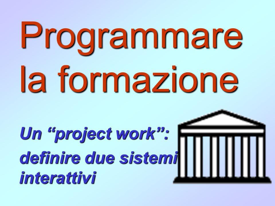 Programmare la formazione Un project work: definire due sistemi interattivi