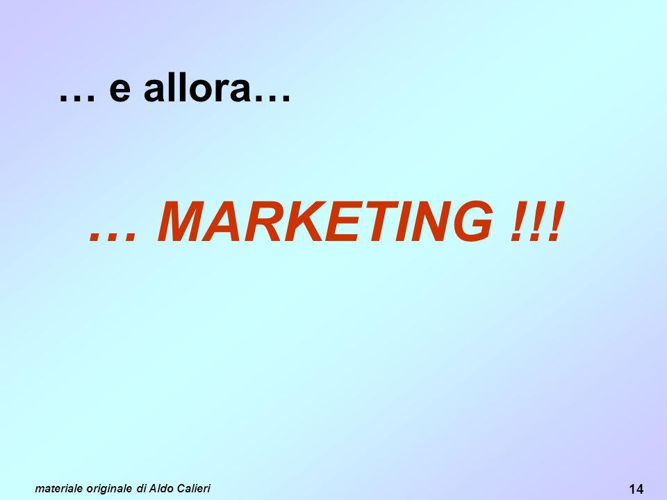 14 materiale originale di Aldo Calieri … e allora… … MARKETING !!!