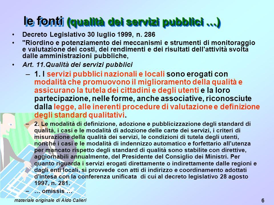 6 materiale originale di Aldo Calieri le fonti (qualità dei servizi pubblici …) Decreto Legislativo 30 luglio 1999, n.