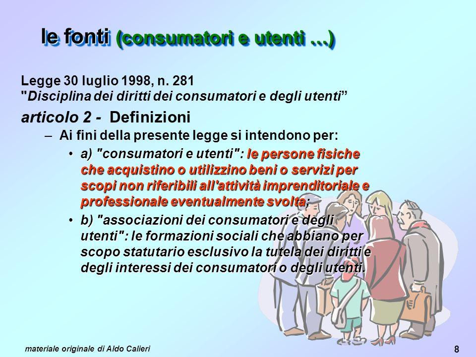 8 materiale originale di Aldo Calieri le fonti (consumatori e utenti …) Legge 30 luglio 1998, n.