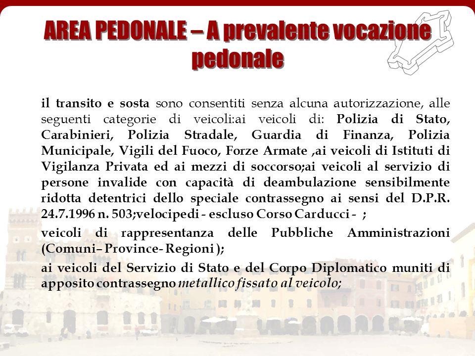 il transito e sosta sono consentiti senza alcuna autorizzazione, alle seguenti categorie di veicoli:ai veicoli di: Polizia di Stato, Carabinieri, Poli