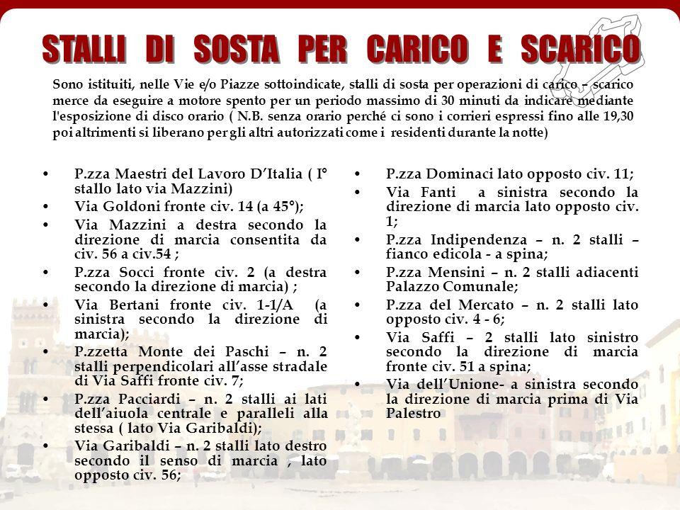 STALLI DI SOSTA PER CARICO E SCARICO P.zza Maestri del Lavoro DItalia ( I° stallo lato via Mazzini) Via Goldoni fronte civ. 14 (a 45°); Via Mazzini a